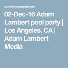 02-Dec-16 Adam Lambert pool party | Los Angeles, CA | Adam Lambert Media
