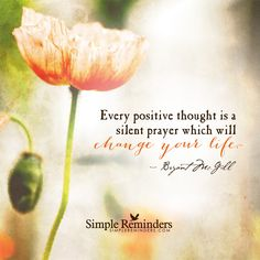 Every positive thought is a silent prayer which will change your life. — Bryant McGill
