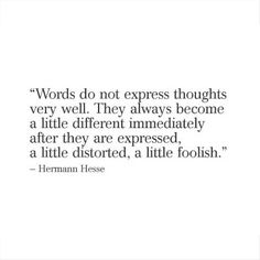 Words do not express thoughts very well.