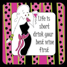 Life is short.  Drink your Best Wine first.