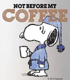 Snoopy not before my Coffee Quote