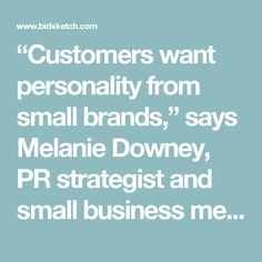 """""""Customers want personality from small brands,"""" says Melanie Downey, PR strategist and small business mentor at The Publicity Workshop"""
