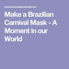 Make a Brazilian Carnival Mask - A Moment in our World