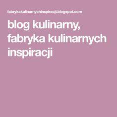 blog kulinarny, fabryka kulinarnych inspiracji Blog, Blogging