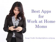 8 Best Apps for Work at Home Moms - Not Now Mom's Busy