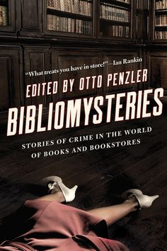 """Bibliomysteries: Stories of Crime in the World of Books and Bookstores edited by Otto Penzler (August 2017)   """"Readers who love books will love reading about books, the people who love them, the people who kill for them, and the people who kill with them--often the very same people.""""  --Kirkus"""