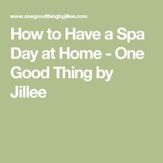 How to Have a Spa Day at Home - One Good Thing by Jillee