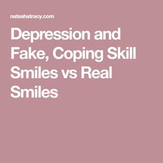 Depression and Fake, Coping Skill Smiles vs Real Smiles