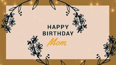 A simple background with illustrations of flowers and a gold framed background. Birthday Cards For Mom, Happy Birthday Mom, Gold Video, Frame Background, Simple Backgrounds, Illustrations, Templates, Creative, Flowers