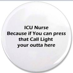 ICU Nurse (unfortunately not true in pcu land!!)