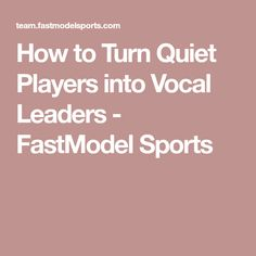 How to Turn Quiet Players into Vocal Leaders - FastModel Sports Coaching, Girls Basketball, Education, Athletes, Sports, Tools, Building, Life, Ideas