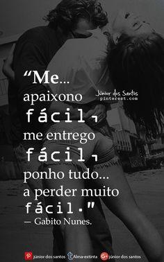 Me apaixono fácil, me entrego fácil, ponho tudo a perder muito fácil. — Gabito Nunes.
