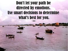 Don't let your #path be #directed by #emotions. Use #smart #decisions to #determine what's #best for you. ~♥♥~