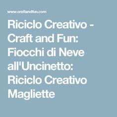 Riciclo Creativo - Craft and Fun: Fiocchi di Neve all'Uncinetto: Riciclo Creativo Magliette