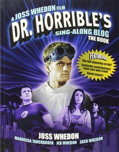 Dr. Horrible's Sing-Along Blog The Book OFFICIAL COMPANION BOOK This official companion book was created for fans and it includes some exclusive material not seen anywhere else.   #whedon #josswhedon #merch #whedonverse #book #drhorrible #singalong #blog