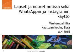 Keskiviikkona 8.4.2015 Eurassa Kauttuan koululla vanhempainillan luento aiheesta  Lapset ja nuoret netissä sekä WhatsAppin ja Instagramin käyttö Mukana Lasten …
