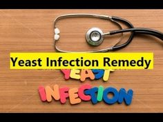 Yeast Infection Remedy - How To Get Rid Of Yeast Infection