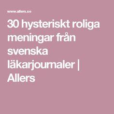 30 hysteriskt roliga meningar från svenska läkarjournaler | Allers