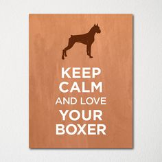 Keep Calm and Love Your Boxer - 8x10 Fine Art Print - Choice of Color - Purchase 3 and Receive 1 FREE - Custom Prints Available on Etsy, $10.00