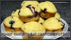 Clean Eat Recipe :: Sweet Blueberry Eat Clean Corn Muffins