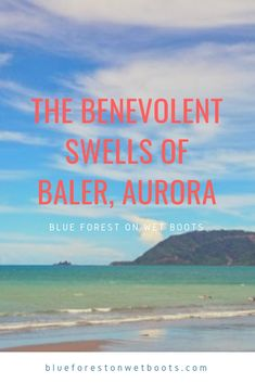 The Benevolent Swells of Baler, Aurora - Blue Forest on Wet Boots Baler, Blue Forest, Natural Wonders, Read More, Aurora, Philippines, Surfing, Blessed, Culture