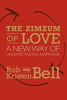 The Zimzum of Love: A New Way of Understanding Marriage: Rob Bell, Kristen Bell: 9780062194244: Amazon.com: Books