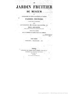 Le jardin fruitier du muséum ou Iconographie de toutes les espèces et variétés d'arbres fruitiers cultivés dans cet établissement avec leur description, leur histoire, leur synonymie, etc.. 1, tome 1 / par J. Decaisne,...