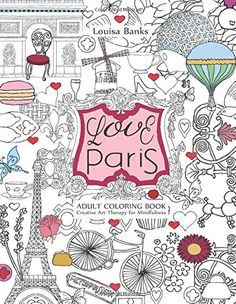 Love Paris Adult Coloring Book: Creative Art Therapy for Mindfulness (Paperback) Creative Arts Therapy, Art Therapy, Art Projects For Adults, Graffiti Painting, Coloring Book Pages, Adult Coloring, How To Draw Hands, Sep 2016, Moulin Rouge