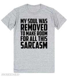 "Sarcasm Problems | ""Sarcasm Problems"", my soul was removed to make room for all this sarcasm. If you're really about your sarcasm, you need this in your life. This also makes a great gift for the sassiest people. #Skreened"