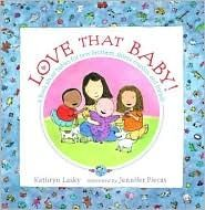The Hardcover of the Love That Baby! A book about babies for new brothers, sisters, cousins, and friends by Kathryn Lasky, Jennifer Plecas Kathryn Lasky, New Big Brother, Waiting For Baby, New Sibling, Book Themes, 5 Year Olds, Cousins, Childrens Books, New Baby Products