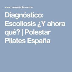 Diagnóstico: Escoliosis ¿Y ahora qué? | Polestar Pilates España