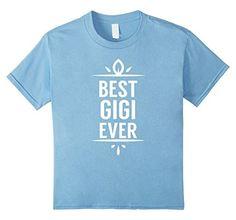 Women's Best Gigi Ever Mothers Day, Birthday Gift for Grandma, Mom T-Shirt