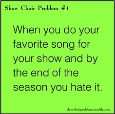 """""""Every time! #1 Show Choir Problems""""-original pinner  Even bigger problem in marching season...."""