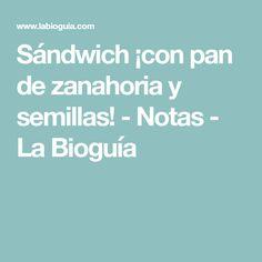 Sándwich ¡con pan de zanahoria y semillas! - Notas - La Bioguía