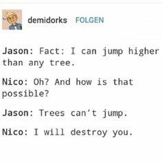 But Thalia can Jump<< nico is me in this. Most of the time I'm nico but sometimes I'm leo