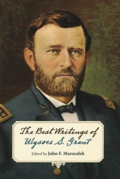 """Read """"The Best Writings of Ulysses S. Grant"""" by available from Rakuten Kobo. Famous for his military acumen and for his part in saving the Union during the American Civil War, Ulysses S. Grant also. I Love Books, Books To Read, Ulysses S Grant, Peace Meaning, The Long Goodbye, Us History, Founding Fathers, American Civil War, Writings"""