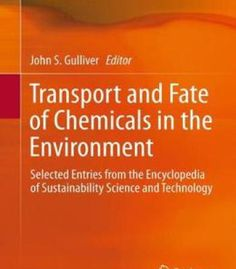 Transport And Fate Of Chemicals In The Environment: Selected Entries From The Encyclopedia Of Sustainability… PDF
