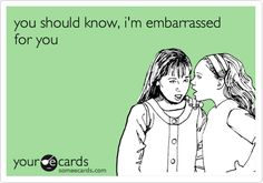 I really and truly am. Your stalking combined with All that I know about you...!