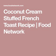 Get Coconut Cream Stuffed French Toast Recipe from Food Network Toasted Coconut, Shredded Coconut, Coconut Cream, French Toast Recipe Food Network, Food Network Recipes, French Toast Batter, Creamed Honey, Breakfast Time, Breakfast Ideas