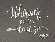 Ruth 1:16 Wherever you go I will go