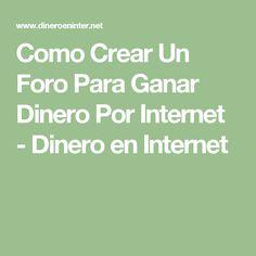 Como Crear Un Foro Para Ganar Dinero Por Internet - Dinero en Internet