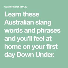 Learn these Australian slang words and phrases and you'll feel at home on your first day Down Under.