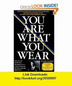 You Are What You Wear (Business and casual style in a clicks and mortar world) (9780945429005) William Thourlby, Patricia Wood, William Brown , ISBN-10: 0945429002  , ISBN-13: 978-0945429005 ,  , tutorials , pdf , ebook , torrent , downloads , rapidshare , filesonic , hotfile , megaupload , fileserve