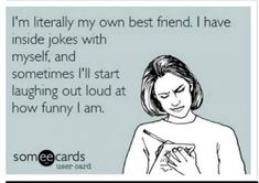 My own best friend - ecard - http://www.jokideo.com/