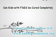 My son(8 years old)is suffering from FSGS, we have been following treatment since he was 1 and a half years old, can he be cured completely? In fact, FSGS is hard to be cured, especially for the kids. But as a patient you should not worry too much because this disease can be controlled well by proper treatment and diet.