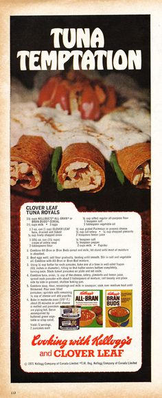Kellogg's & Cloverleaf Tuna. Tuna wrapped in pancakes made with All-Bran and topped with a sauce made with cream of celery soup. Not tempting!