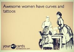 Awesome Women have curves and tattoos.