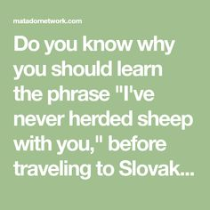 """Do you know why you should learn the phrase """"I've never herded sheep with you,"""" before traveling to Slovakia? Read on to find out. Slovak Language, Bratislava, Cheat Sheets, Cheating, Did You Know, Sheep, How To Find Out, Traveling, Learning"""