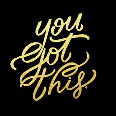 No matter what...you got this!