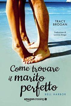 Amazon Crossing  Tracy Brogan #2 Bell Harbor  Come trovare il marito peretto #recensione   Sognando tra le Righe: COME TROVARE IL MARITO PERFETTO    Tracy Brogan  R...